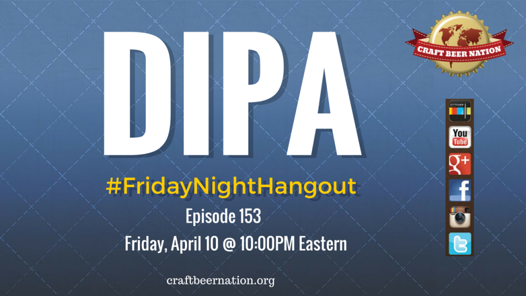 Craft Beer Nation - Friday Night Hangout - Ep. 153 -DIPA