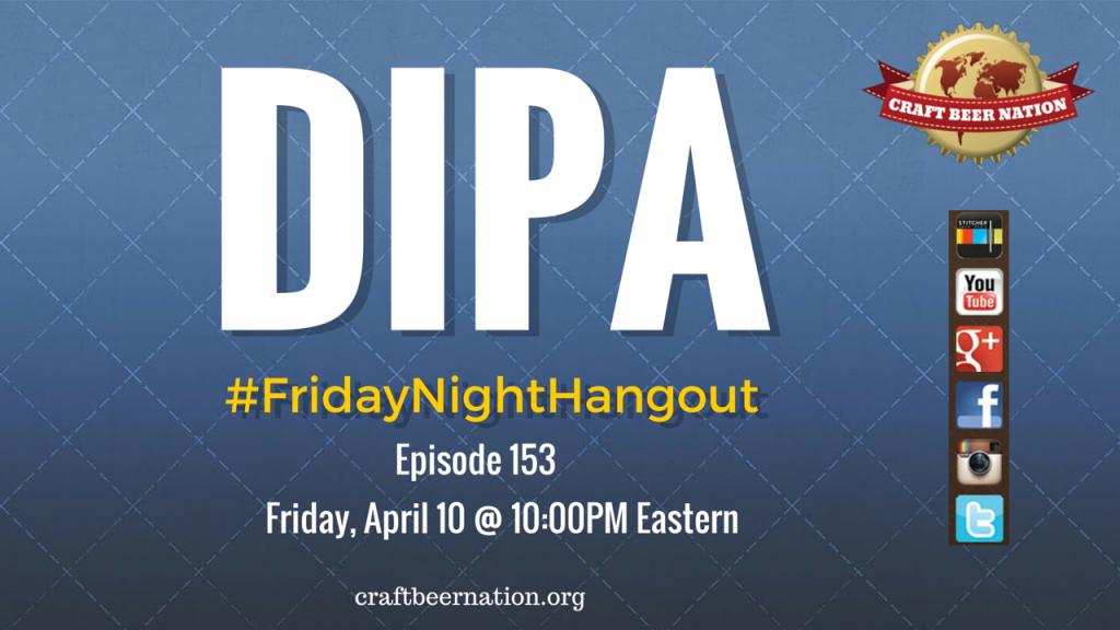 Craft Beer Nation - Friday Night Hangout - Ep. 153 -DIPA